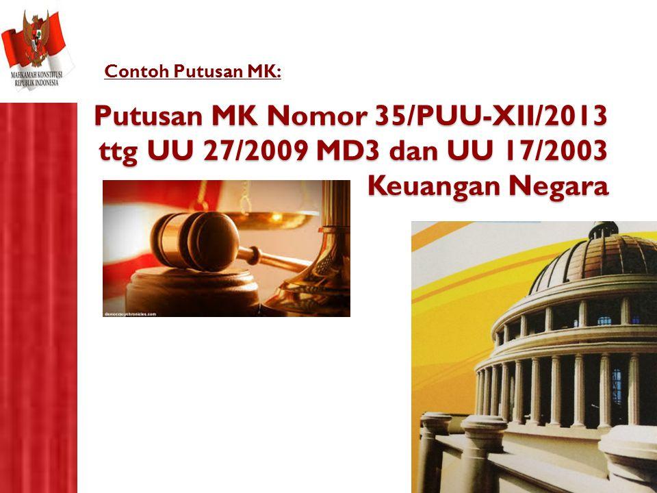 Contoh Putusan MK: Putusan MK Nomor 35/PUU-XII/2013 ttg UU 27/2009 MD3 dan UU 17/2003 Keuangan Negara.
