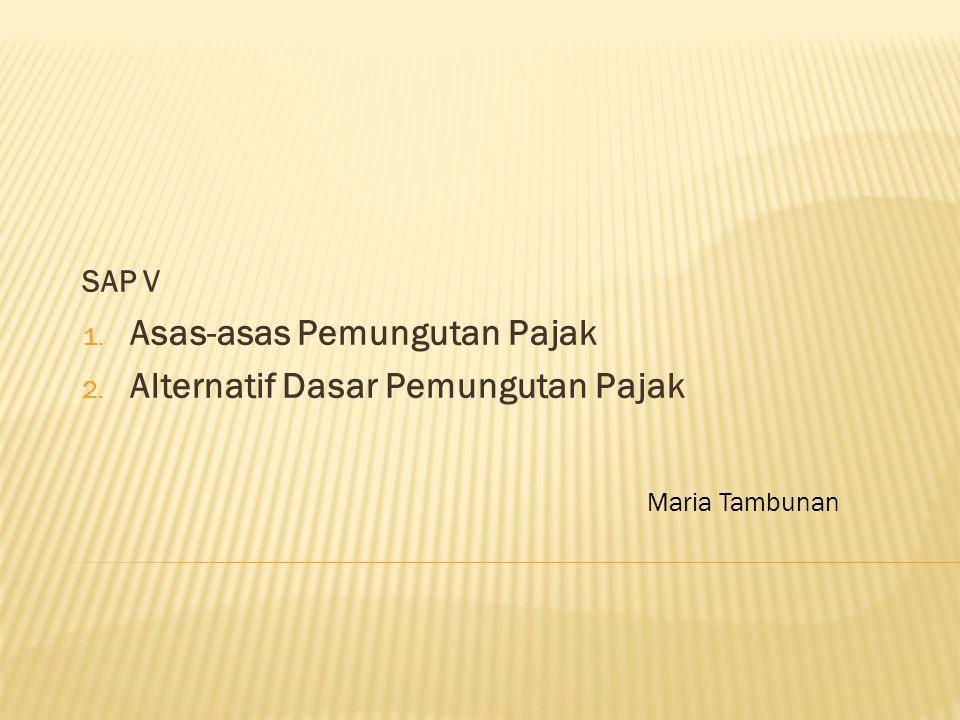 SAP V Asas-asas Pemungutan Pajak Alternatif Dasar Pemungutan Pajak