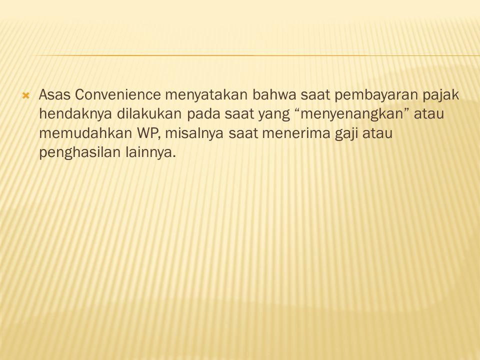 Asas Convenience menyatakan bahwa saat pembayaran pajak hendaknya dilakukan pada saat yang menyenangkan atau memudahkan WP, misalnya saat menerima gaji atau penghasilan lainnya.