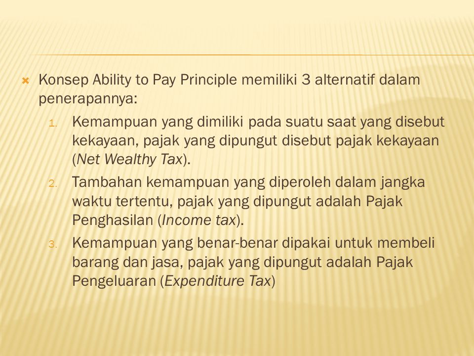 Konsep Ability to Pay Principle memiliki 3 alternatif dalam penerapannya: