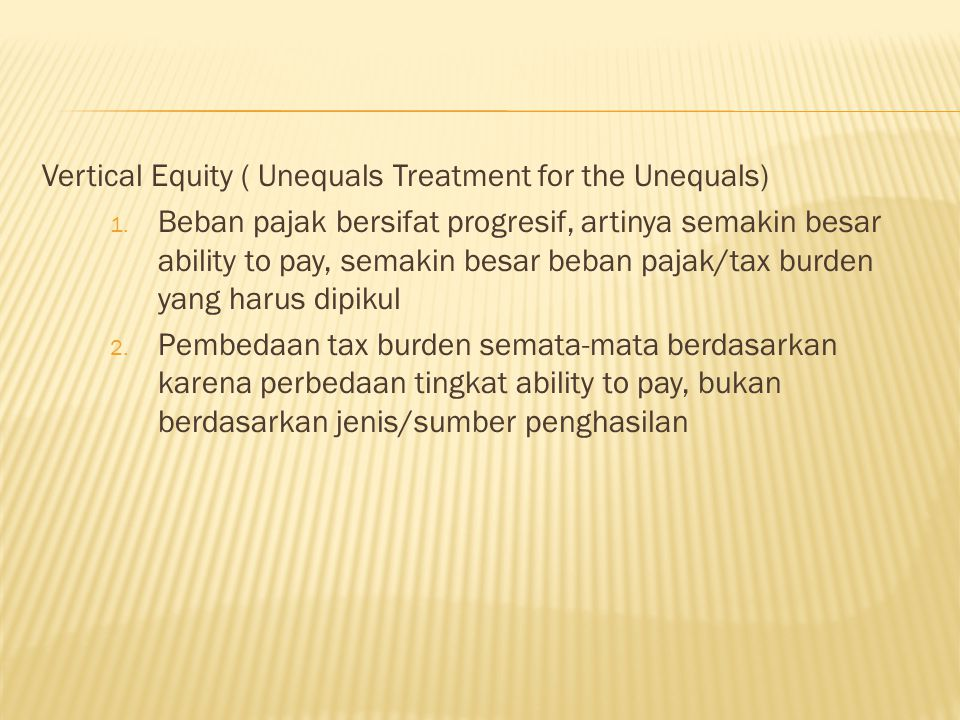 Vertical Equity ( Unequals Treatment for the Unequals)