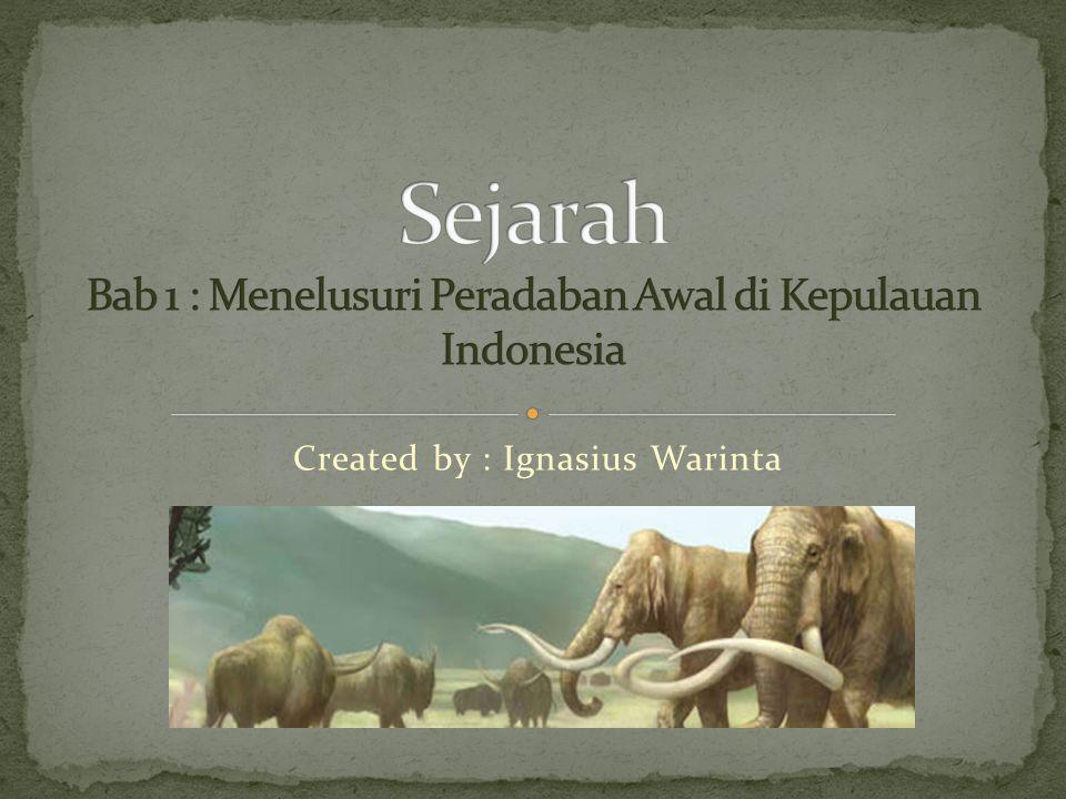 Sejarah Bab 1 : Menelusuri Peradaban Awal di Kepulauan Indonesia