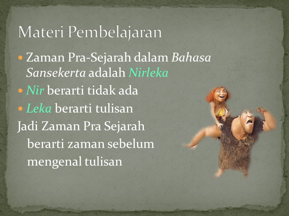 Materi Pembelajaran Zaman Pra-Sejarah dalam Bahasa Sansekerta adalah Nirleka. Nir berarti tidak ada.