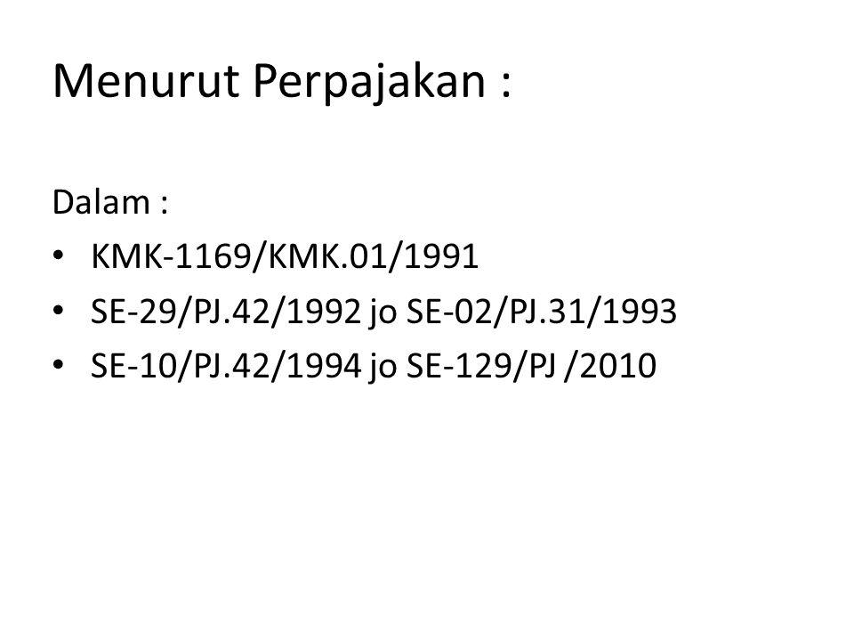 Menurut Perpajakan : Dalam : KMK-1169/KMK.01/1991