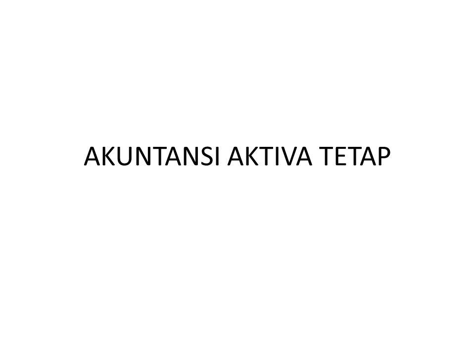 AKUNTANSI AKTIVA TETAP