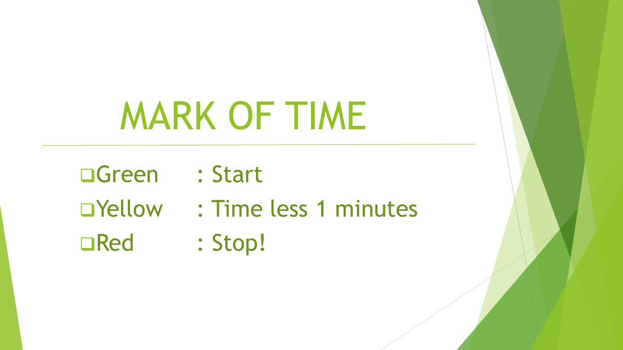 MARK OF TIME Green : Start Yellow : Time less 1 minutes Red : Stop!