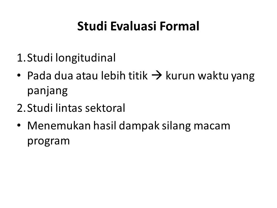 Studi Evaluasi Formal 1. Studi longitudinal