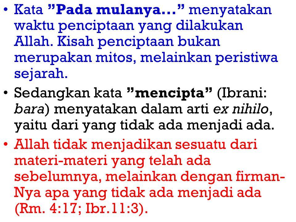 Kata Pada mulanya. menyatakan waktu penciptaan yang dilakukan Allah