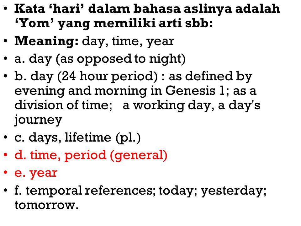 Kata 'hari' dalam bahasa aslinya adalah 'Yom' yang memiliki arti sbb: