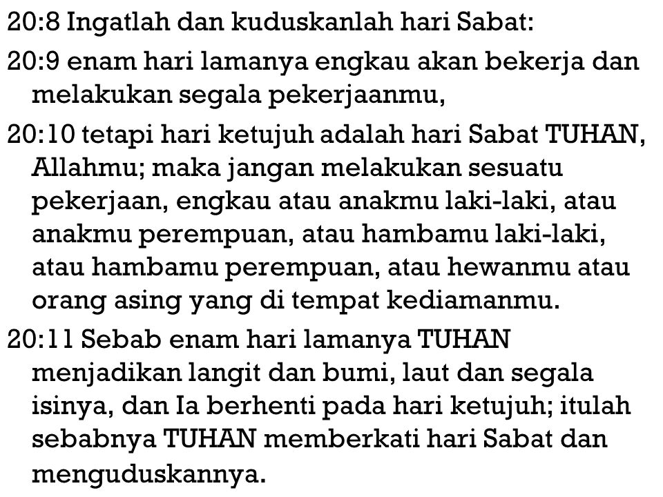 20:8 Ingatlah dan kuduskanlah hari Sabat: