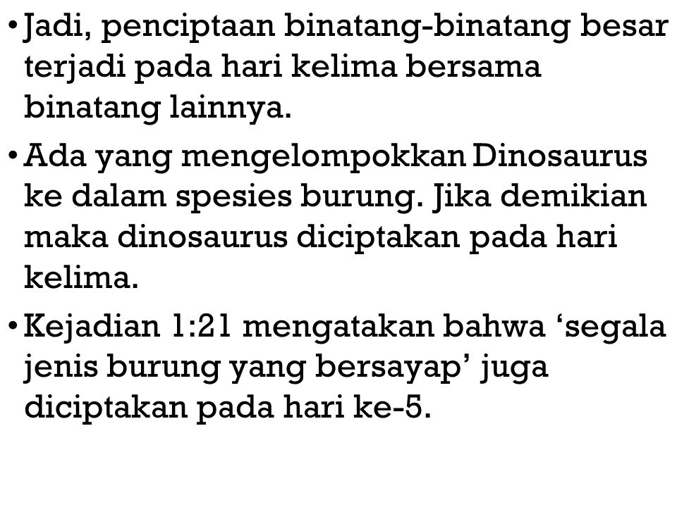 Jadi, penciptaan binatang-binatang besar terjadi pada hari kelima bersama binatang lainnya.
