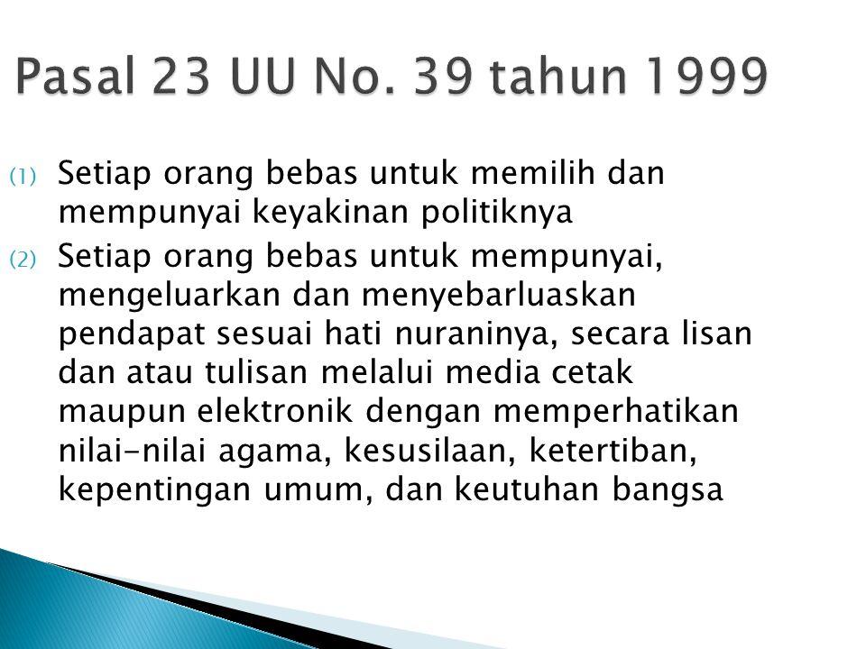 Pasal 23 UU No. 39 tahun 1999 Setiap orang bebas untuk memilih dan mempunyai keyakinan politiknya.
