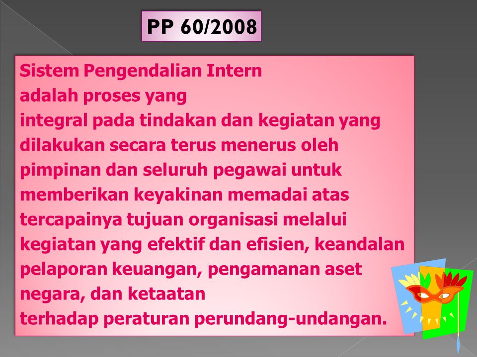 PP 60/2008 Sistem Pengendalian Intern adalah proses yang