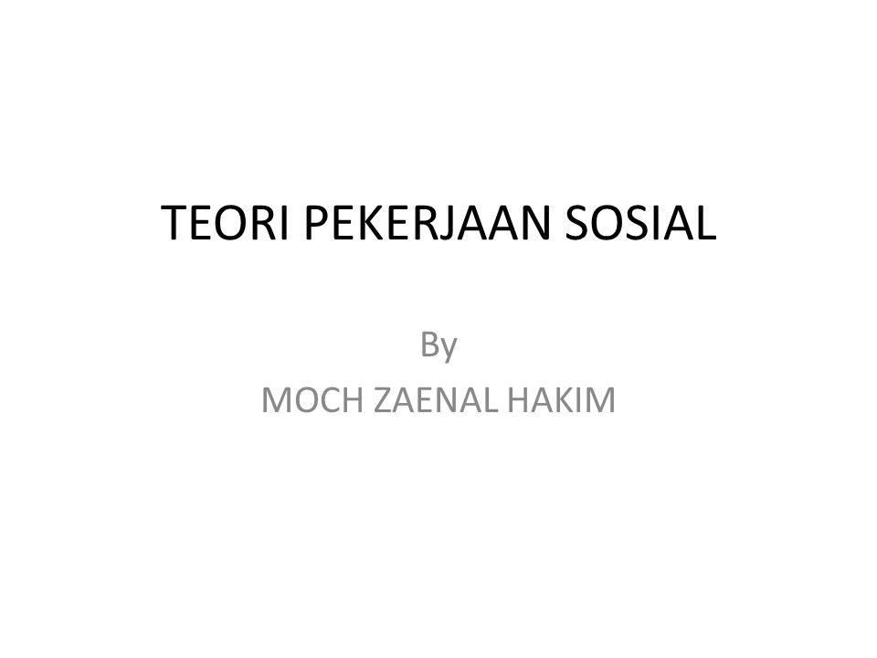TEORI PEKERJAAN SOSIAL