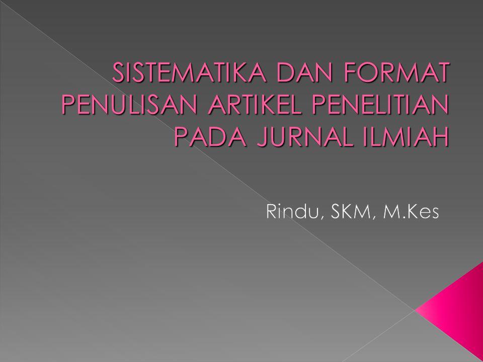 SISTEMATIKA DAN FORMAT PENULISAN ARTIKEL PENELITIAN PADA JURNAL ILMIAH