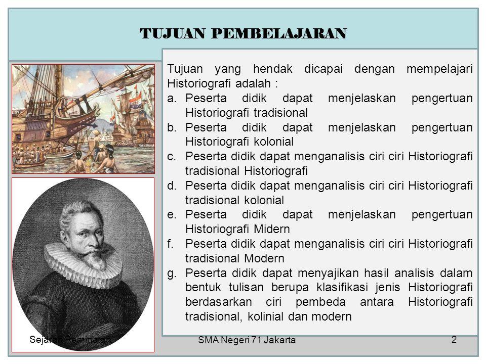 TUJUAN PEMBELAJARAN Tujuan yang hendak dicapai dengan mempelajari Historiografi adalah :
