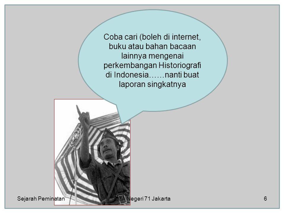 Coba cari (boleh di internet, buku atau bahan bacaan lainnya mengenai perkembangan Historiografi di Indonesia……nanti buat laporan singkatnya