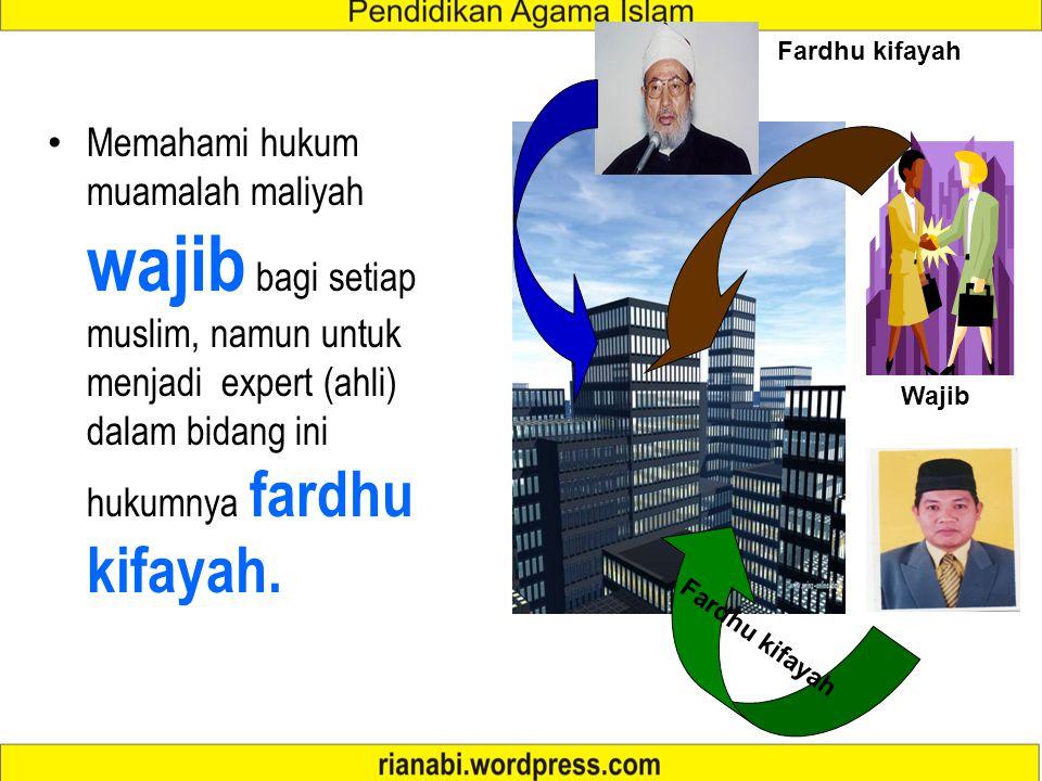 Fardhu kifayah Memahami hukum muamalah maliyah wajib bagi setiap muslim, namun untuk menjadi expert (ahli) dalam bidang ini hukumnya fardhu kifayah.