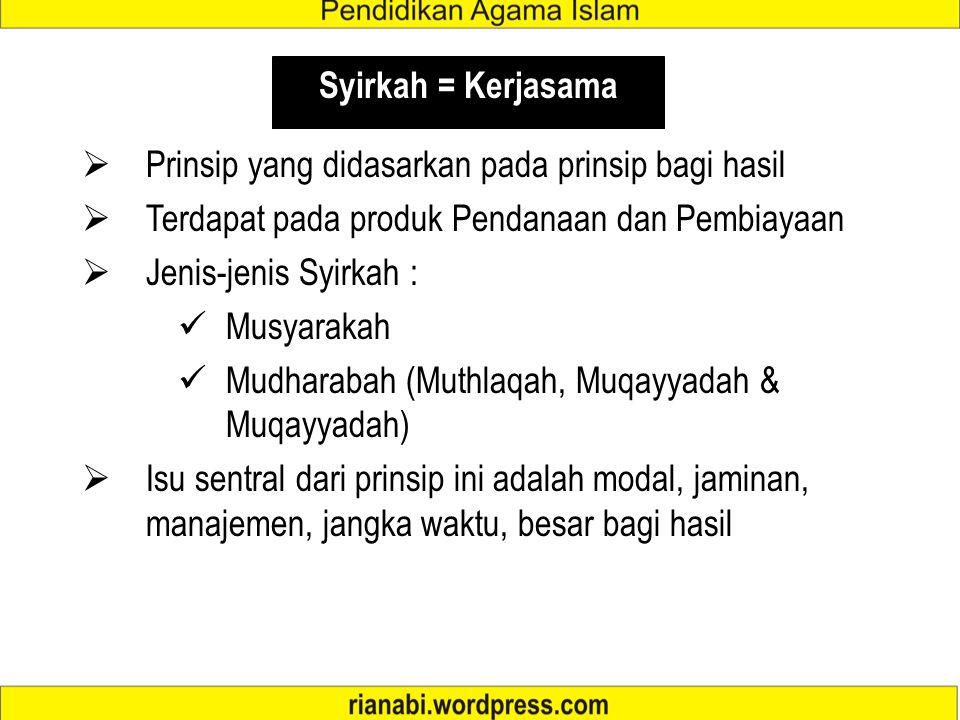 Syirkah = Kerjasama Prinsip yang didasarkan pada prinsip bagi hasil. Terdapat pada produk Pendanaan dan Pembiayaan.