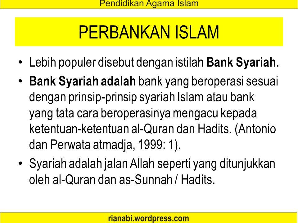 PERBANKAN ISLAM Lebih populer disebut dengan istilah Bank Syariah.