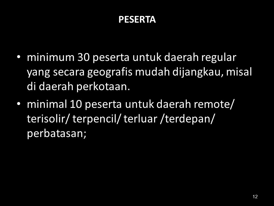 PESERTA minimum 30 peserta untuk daerah regular yang secara geografis mudah dijangkau, misal di daerah perkotaan.