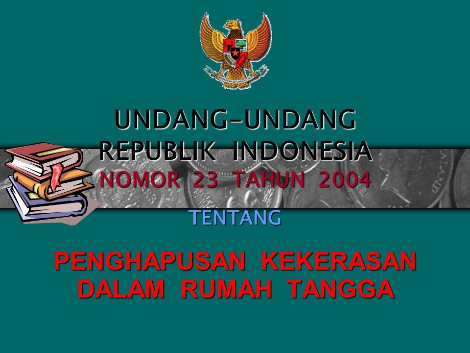 UNDANG-UNDANG REPUBLIK INDONESIA NOMOR 23 TAHUN 2004 TENTANG PENGHAPUSAN KEKERASAN DALAM RUMAH TANGGA