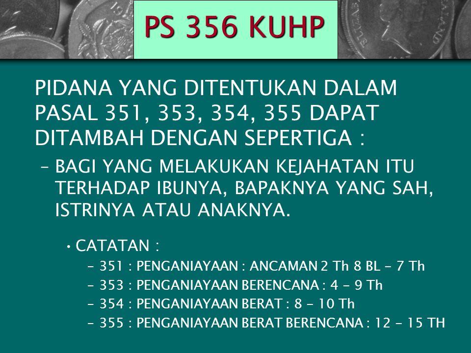 PS 356 KUHP PIDANA YANG DITENTUKAN DALAM PASAL 351, 353, 354, 355 DAPAT DITAMBAH DENGAN SEPERTIGA :