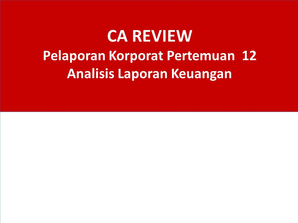CA REVIEW Pelaporan Korporat Pertemuan 12 Analisis Laporan Keuangan