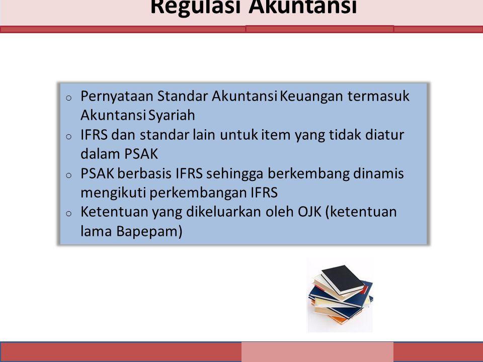Regulasi Akuntansi Pernyataan Standar Akuntansi Keuangan termasuk Akuntansi Syariah. IFRS dan standar lain untuk item yang tidak diatur dalam PSAK.