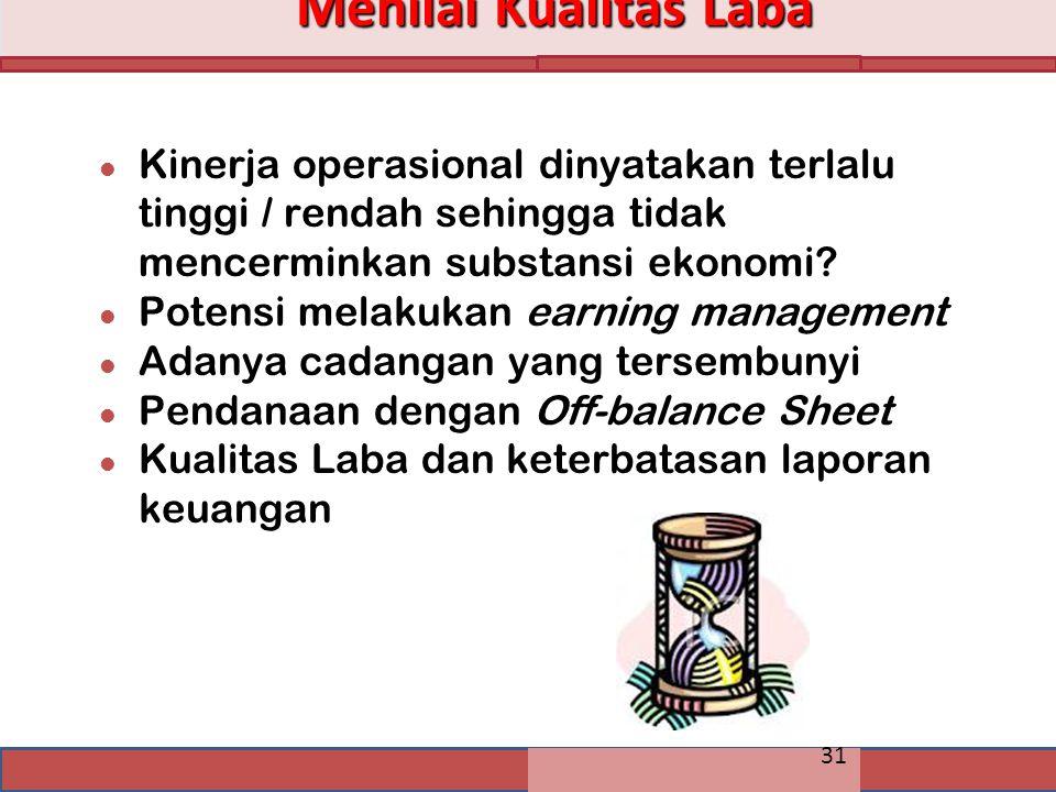 Menilai Kualitas Laba Kinerja operasional dinyatakan terlalu tinggi / rendah sehingga tidak mencerminkan substansi ekonomi