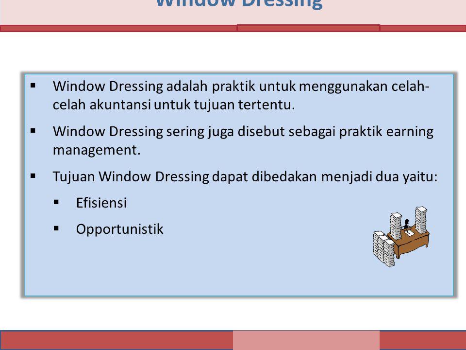 Window Dressing Window Dressing adalah praktik untuk menggunakan celah- celah akuntansi untuk tujuan tertentu.