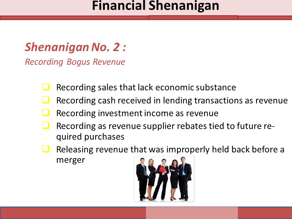 Financial Shenanigan Shenanigan No. 2 : Recording Bogus Revenue