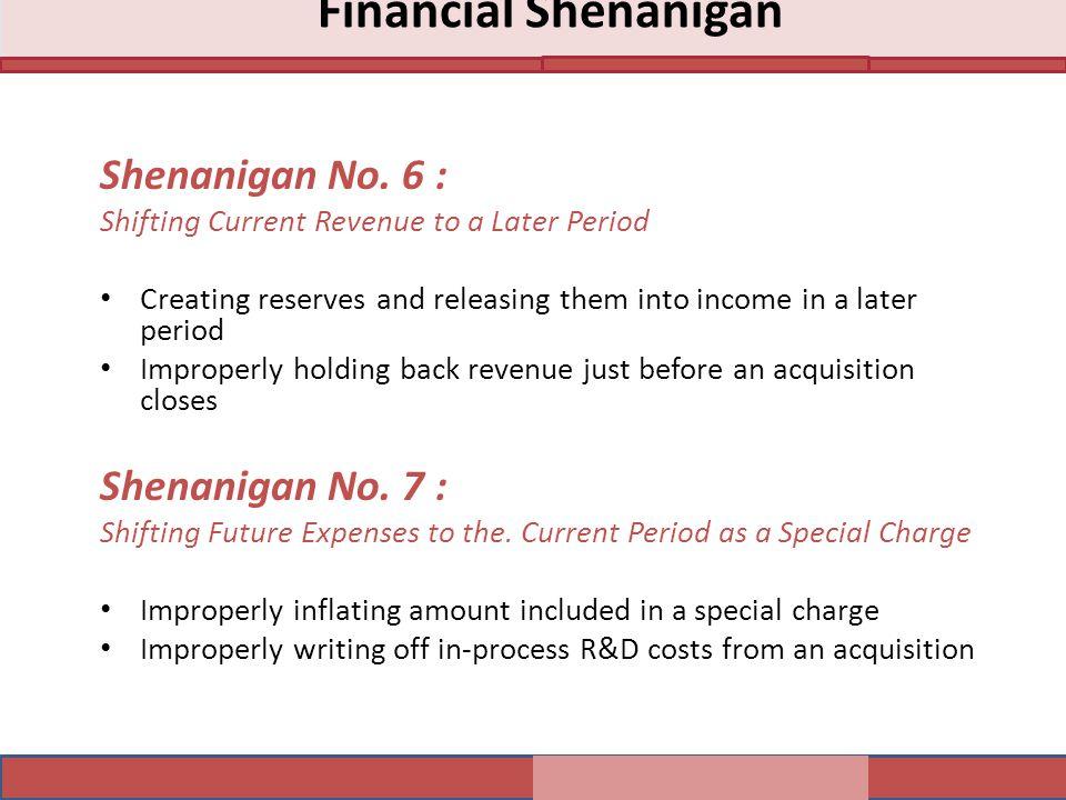 Financial Shenanigan Shenanigan No. 6 : Shenanigan No. 7 :