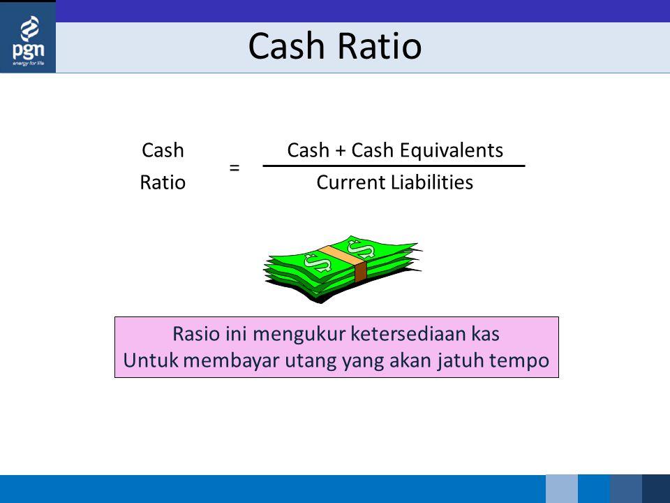 Cash Ratio Cash Ratio Cash + Cash Equivalents Current Liabilities =