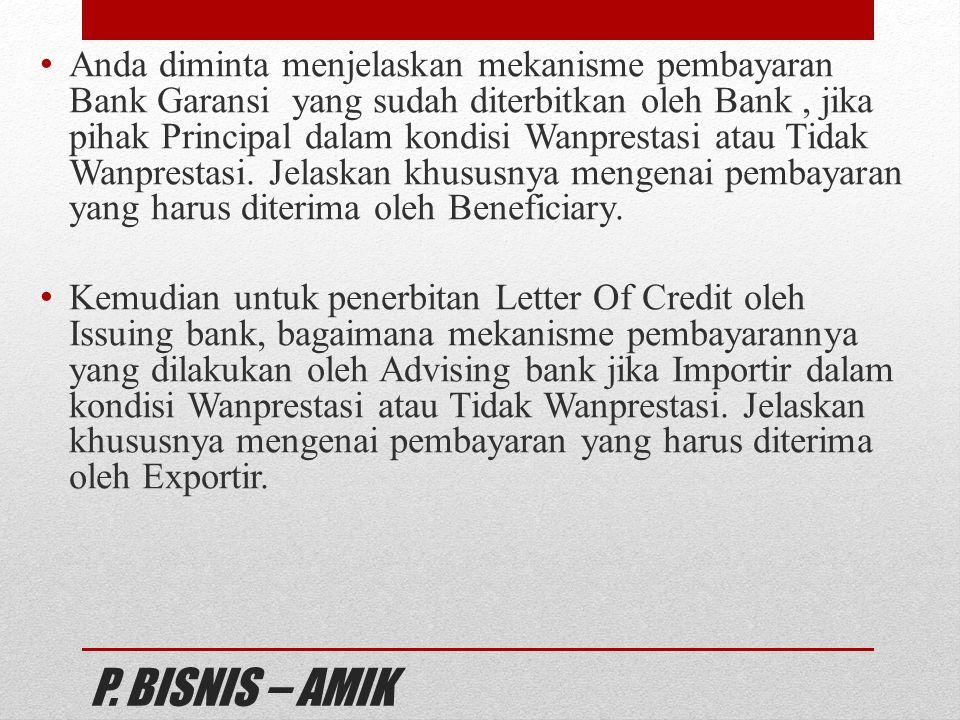 Anda diminta menjelaskan mekanisme pembayaran Bank Garansi yang sudah diterbitkan oleh Bank , jika pihak Principal dalam kondisi Wanprestasi atau Tidak Wanprestasi. Jelaskan khususnya mengenai pembayaran yang harus diterima oleh Beneficiary.