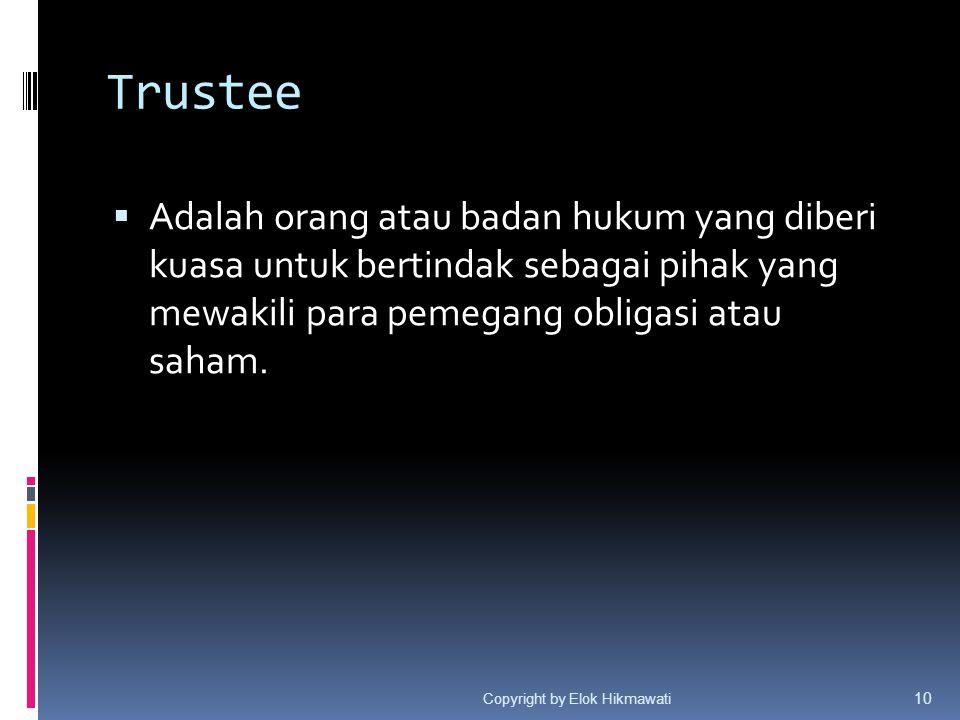 Trustee Adalah orang atau badan hukum yang diberi kuasa untuk bertindak sebagai pihak yang mewakili para pemegang obligasi atau saham.