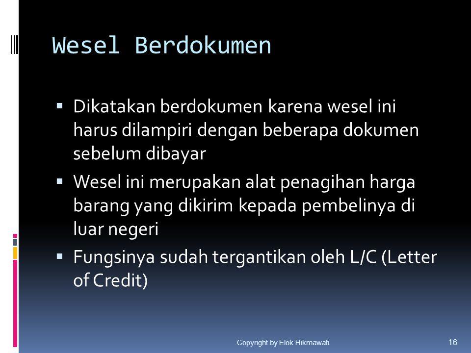 Wesel Berdokumen Dikatakan berdokumen karena wesel ini harus dilampiri dengan beberapa dokumen sebelum dibayar.