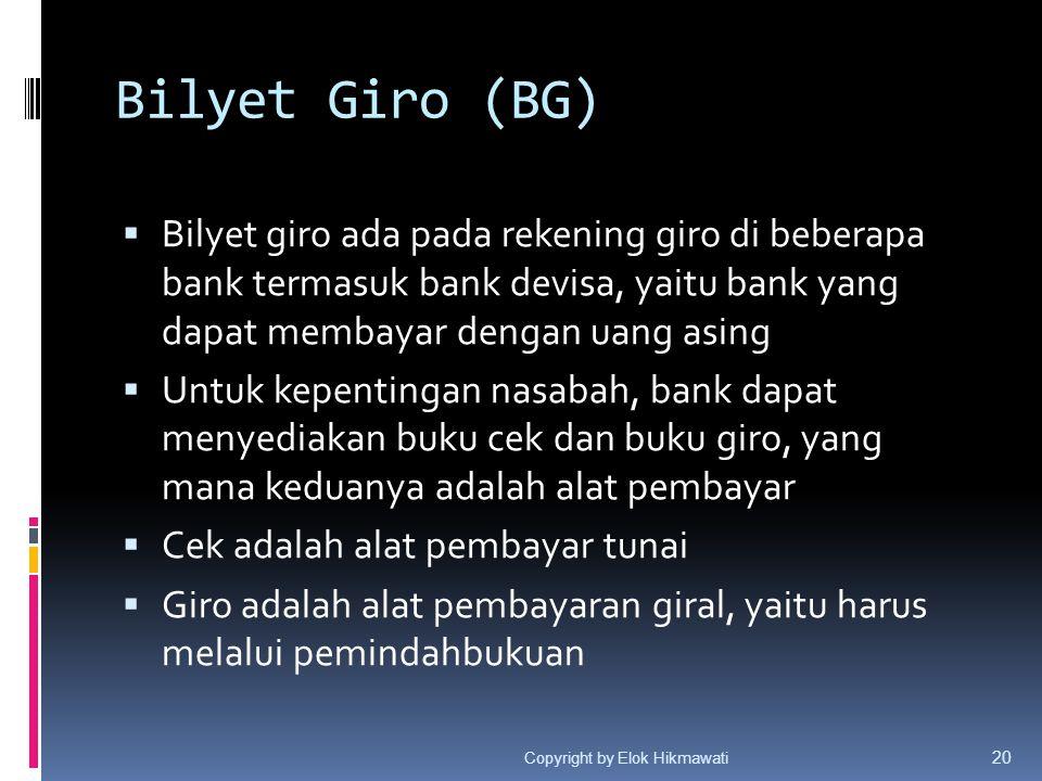 Bilyet Giro (BG) Bilyet giro ada pada rekening giro di beberapa bank termasuk bank devisa, yaitu bank yang dapat membayar dengan uang asing.