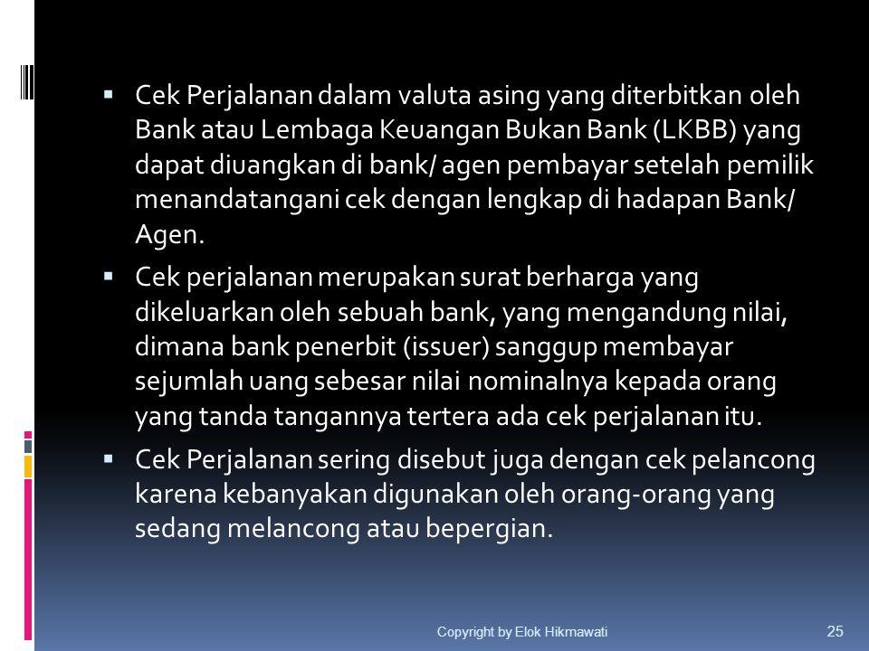 Cek Perjalanan dalam valuta asing yang diterbitkan oleh Bank atau Lembaga Keuangan Bukan Bank (LKBB) yang dapat diuangkan di bank/ agen pembayar setelah pemilik menandatangani cek dengan lengkap di hadapan Bank/ Agen.