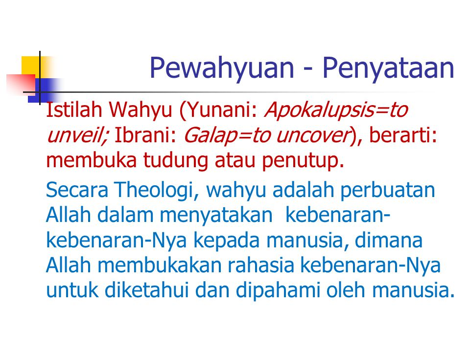Pewahyuan - Penyataan Istilah Wahyu (Yunani: Apokalupsis=to unveil; Ibrani: Galap=to uncover), berarti: membuka tudung atau penutup.