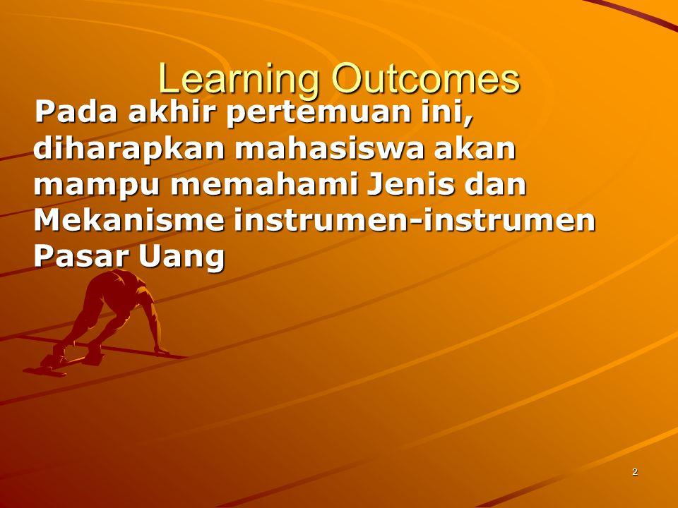 Learning Outcomes Pada akhir pertemuan ini, diharapkan mahasiswa akan mampu memahami Jenis dan Mekanisme instrumen-instrumen Pasar Uang.