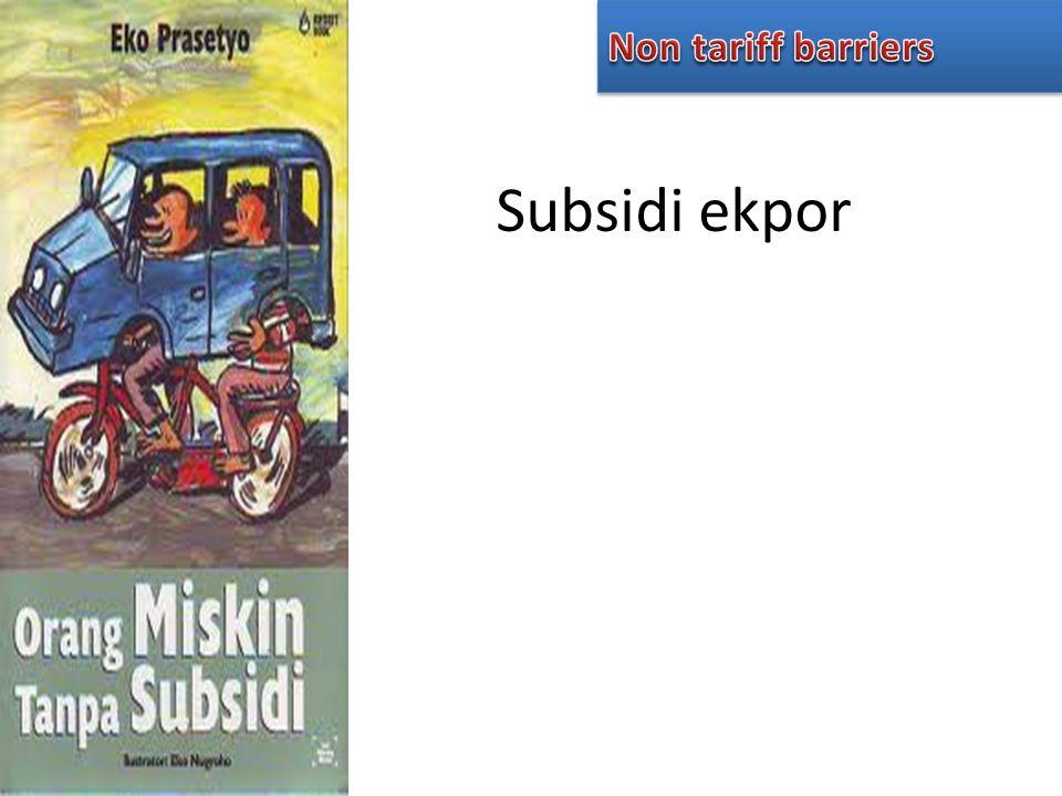 Non tariff barriers Subsidi ekpor