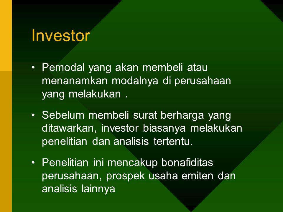 Investor Pemodal yang akan membeli atau menanamkan modalnya di perusahaan yang melakukan .