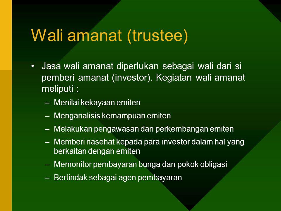 Wali amanat (trustee) Jasa wali amanat diperlukan sebagai wali dari si pemberi amanat (investor). Kegiatan wali amanat meliputi :