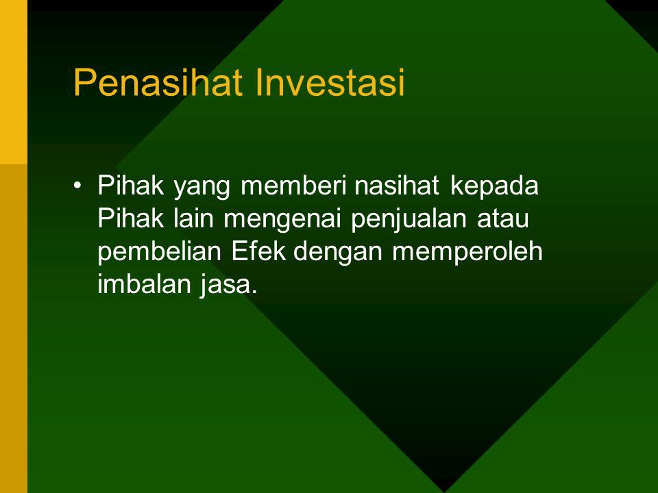 Penasihat Investasi Pihak yang memberi nasihat kepada Pihak lain mengenai penjualan atau pembelian Efek dengan memperoleh imbalan jasa.