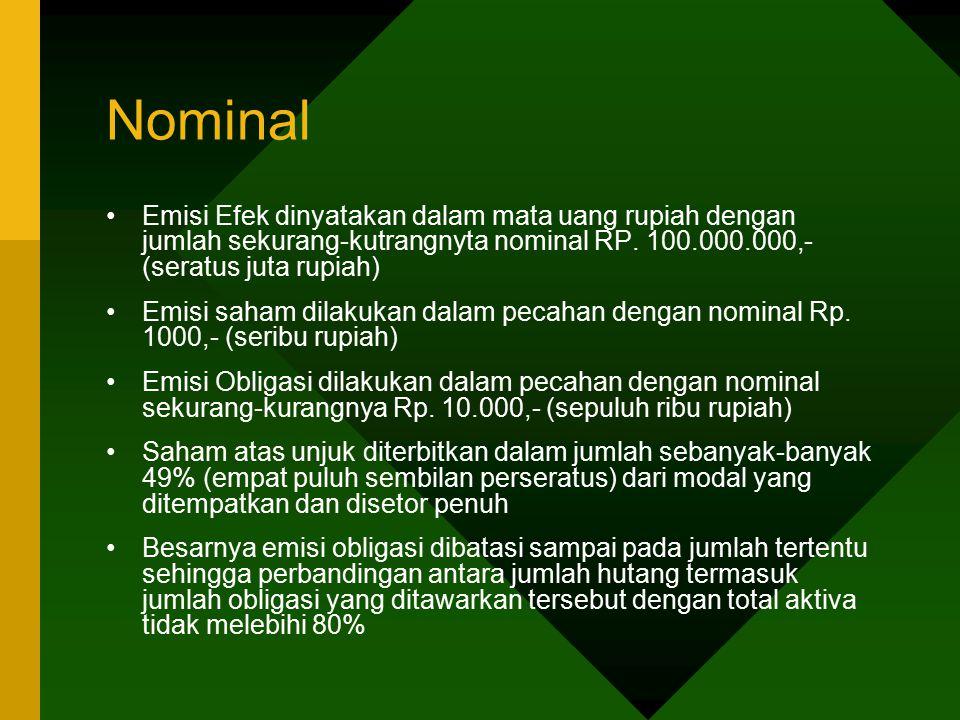 Nominal Emisi Efek dinyatakan dalam mata uang rupiah dengan jumlah sekurang-kutrangnyta nominal RP. 100.000.000,- (seratus juta rupiah)