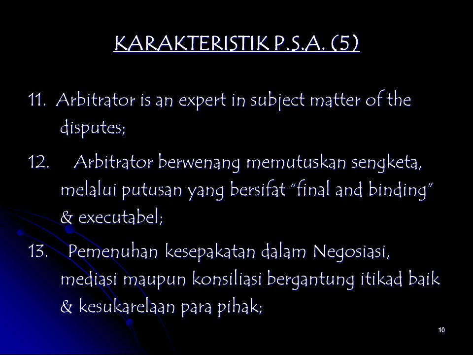 KARAKTERISTIK P.S.A. (5) 11. Arbitrator is an expert in subject matter of the disputes;