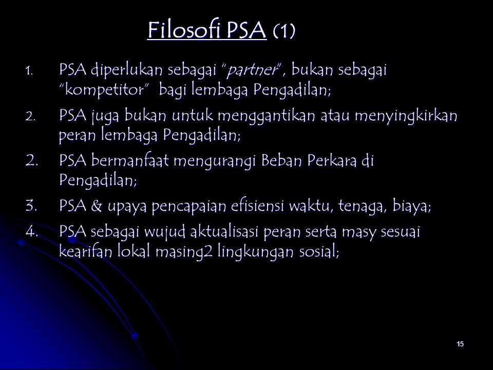 Filosofi PSA (1) PSA diperlukan sebagai partner , bukan sebagai kompetitor bagi lembaga Pengadilan;