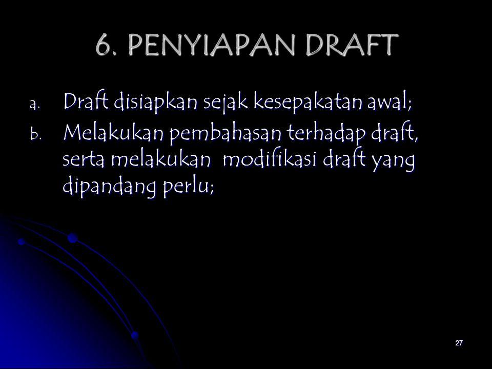 6. PENYIAPAN DRAFT Draft disiapkan sejak kesepakatan awal;