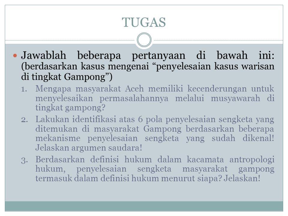 TUGAS Jawablah beberapa pertanyaan di bawah ini: (berdasarkan kasus mengenai penyelesaian kasus warisan di tingkat Gampong )